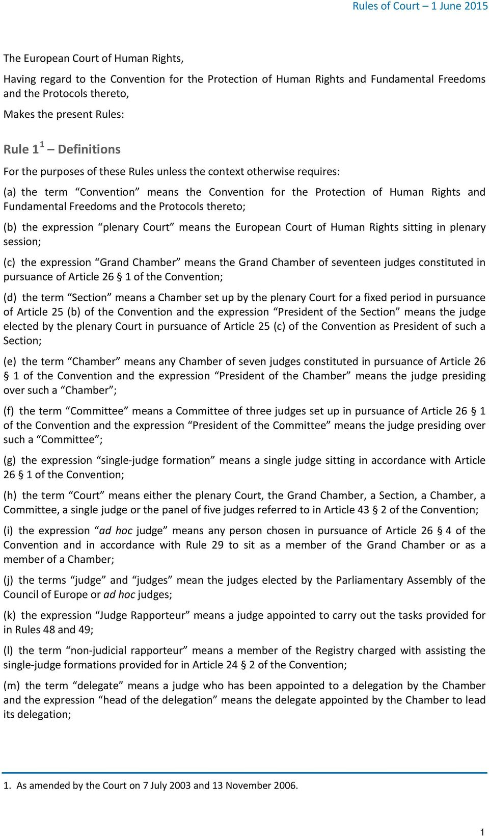 Protocols thereto; (b) the expression plenary Court means the European Court of Human Rights sitting in plenary session; (c) the expression Grand Chamber means the Grand Chamber of seventeen judges