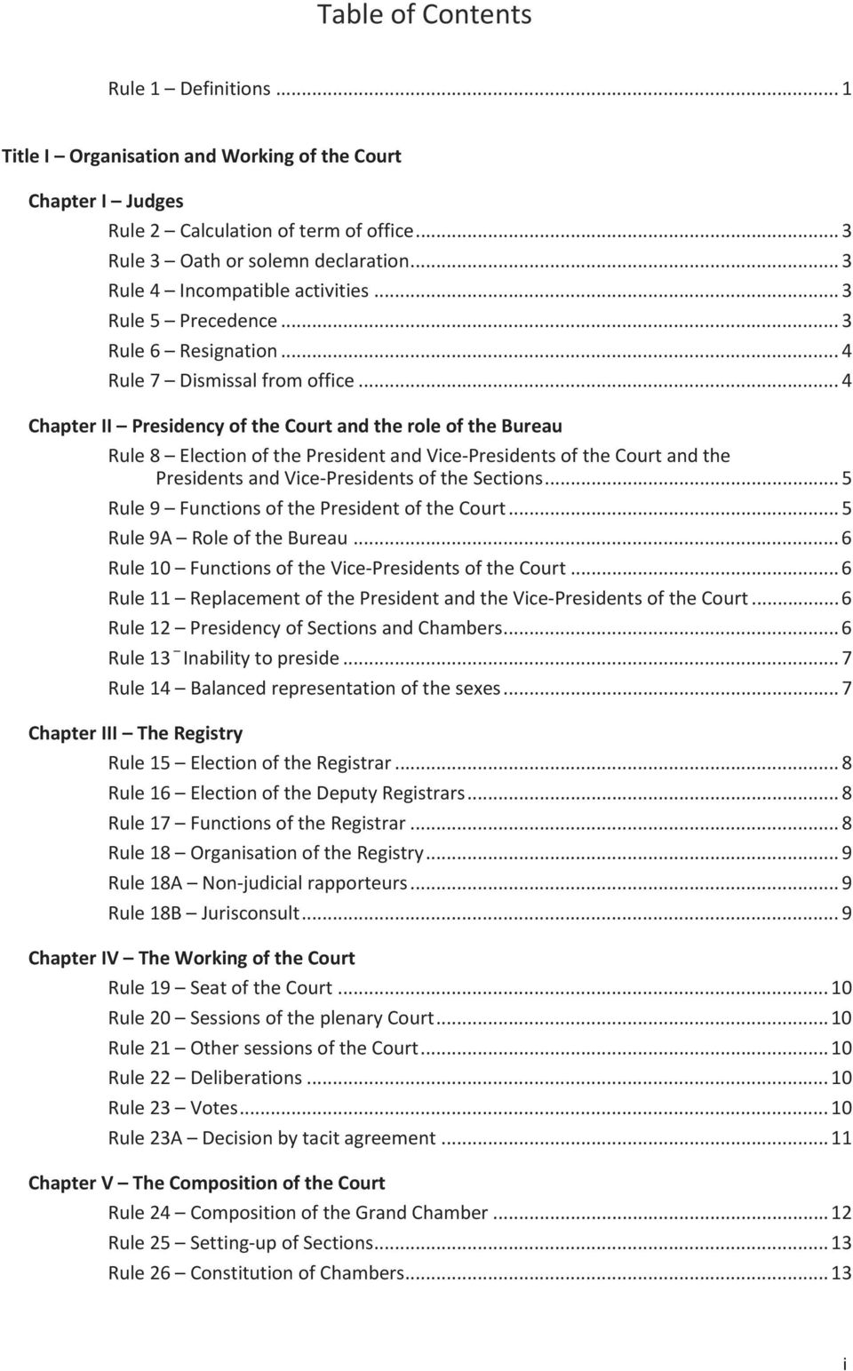 .. 4 Chapter II Presidency of the Court and the role of the Bureau Rule 8 Election of the President and Vice-Presidents of the Court and the Presidents and Vice-Presidents of the Sections.