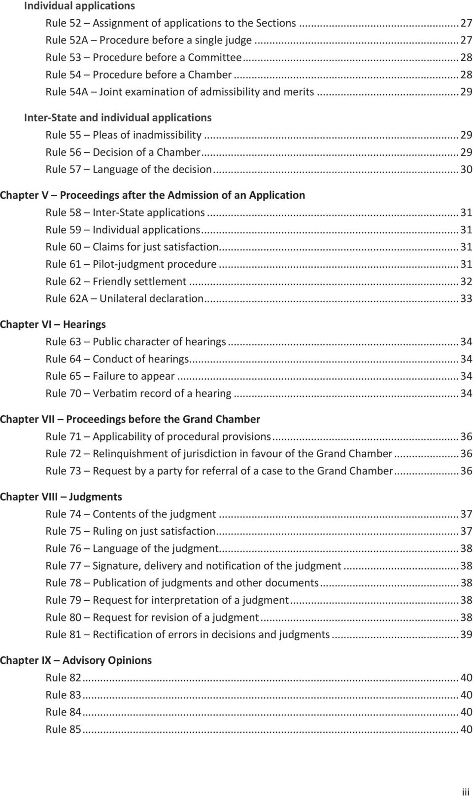 .. 29 Rule 56 Decision of a Chamber... 29 Rule 57 Language of the decision... 30 Chapter V Proceedings after the Admission of an Application Rule 58 Inter-State applications.