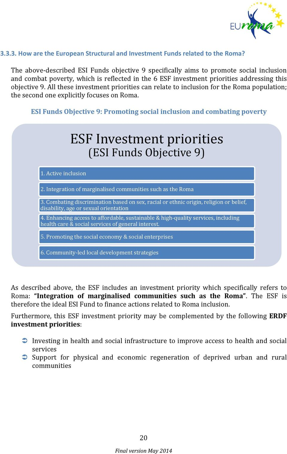 All these investment priorities can relate to inclusion for the Roma population; the second one explicitly focuses on Roma.