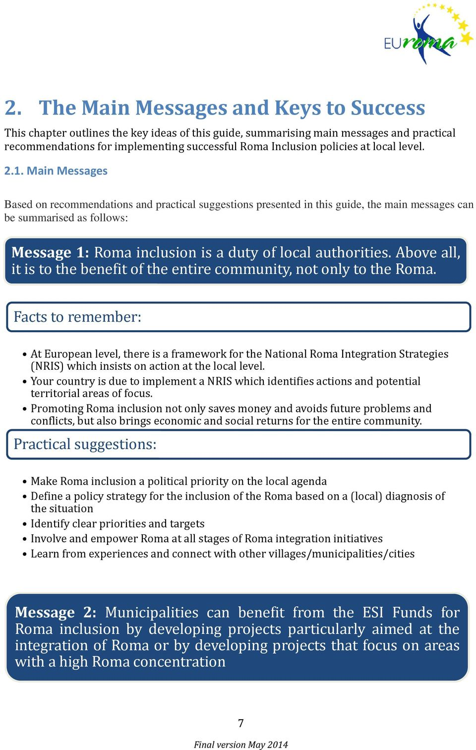 Main Messages Based on recommendations and practical suggestions presented in this guide, the main messages can be summarised as follows: Message 1: Roma inclusion is a duty of local authorities.
