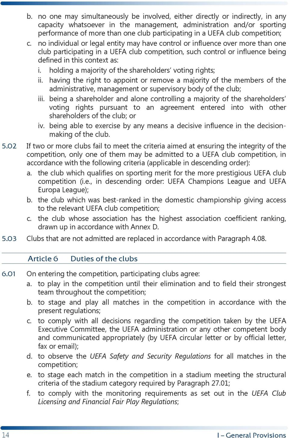 no individual or legal entity may have control or influence over more than one club participating in a UEFA club competition, such control or influence being defined in this context as: i.