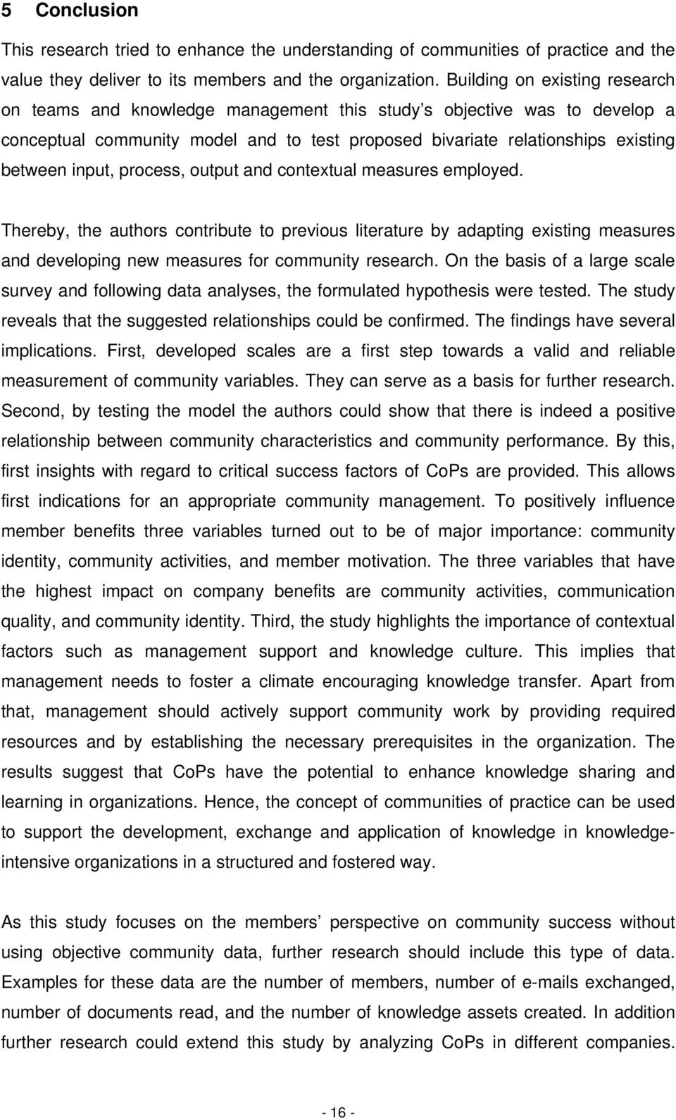 process, output and contextual measures employed. Thereby, the authors contribute to previous literature by adapting existing measures and developing new measures for community research.