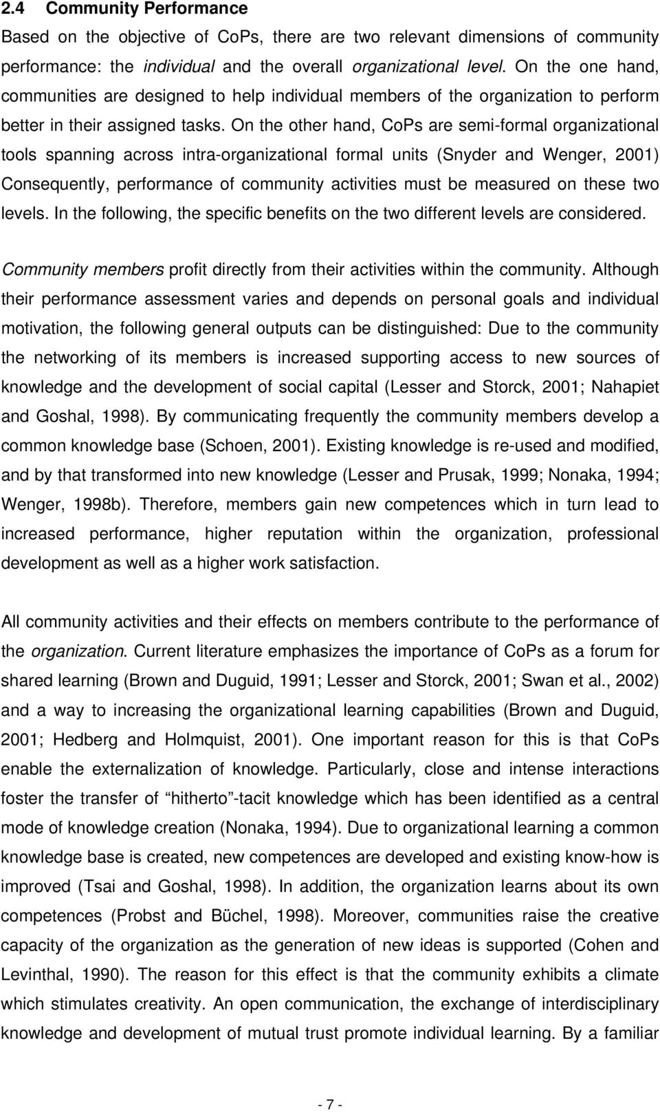 On the other hand, CoPs are semi-formal organizational tools spanning across intra-organizational formal units (Snyder and Wenger, 2001) Consequently, performance of community activities must be
