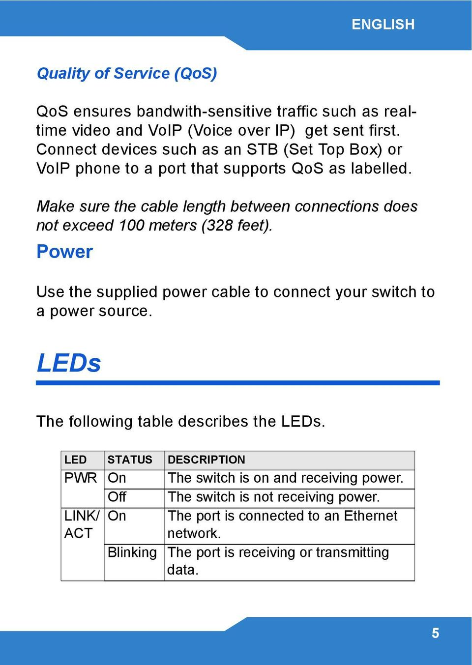 Make sure the cable length between connections does not exceed 100 meters (328 feet). Power Use the supplied power cable to connect your switch to a power source.