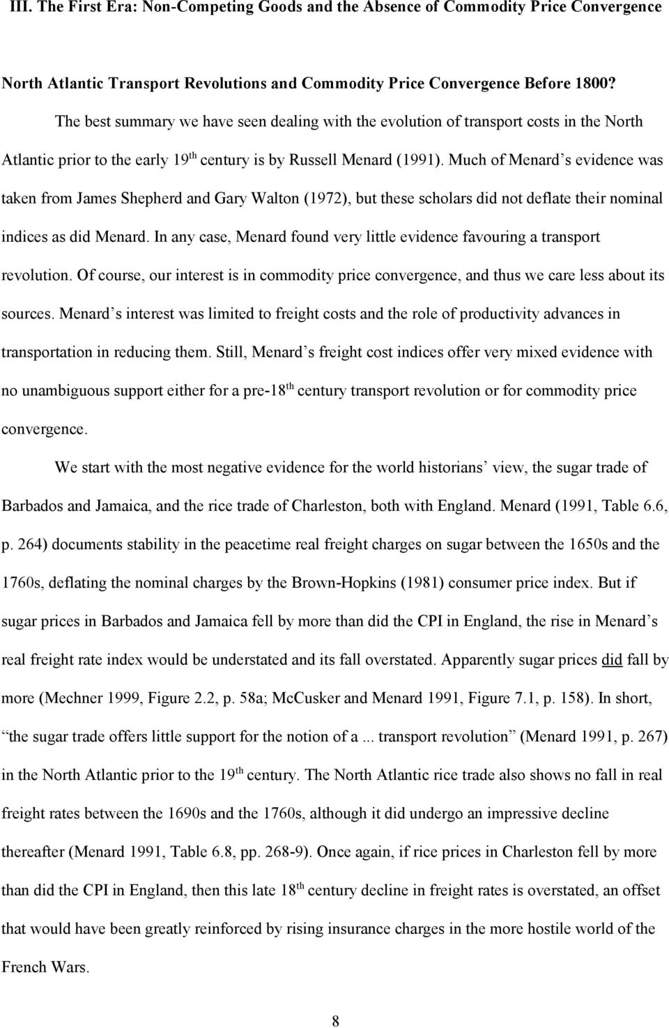 Much of Menard s evidence was taken from James Shepherd and Gary Walton (1972), but these scholars did not deflate their nominal indices as did Menard.