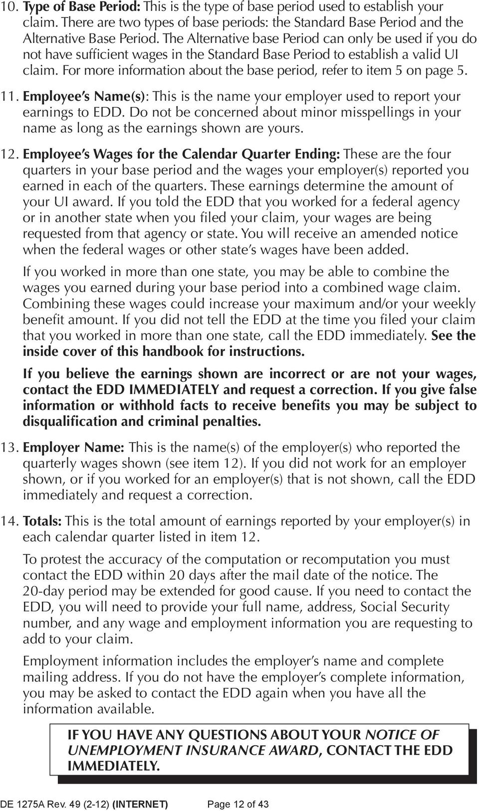 For more information about the base period, refer to item 5 on page 5. 11. Employee s Name(s): This is the name your employer used to report your earnings to EDD.