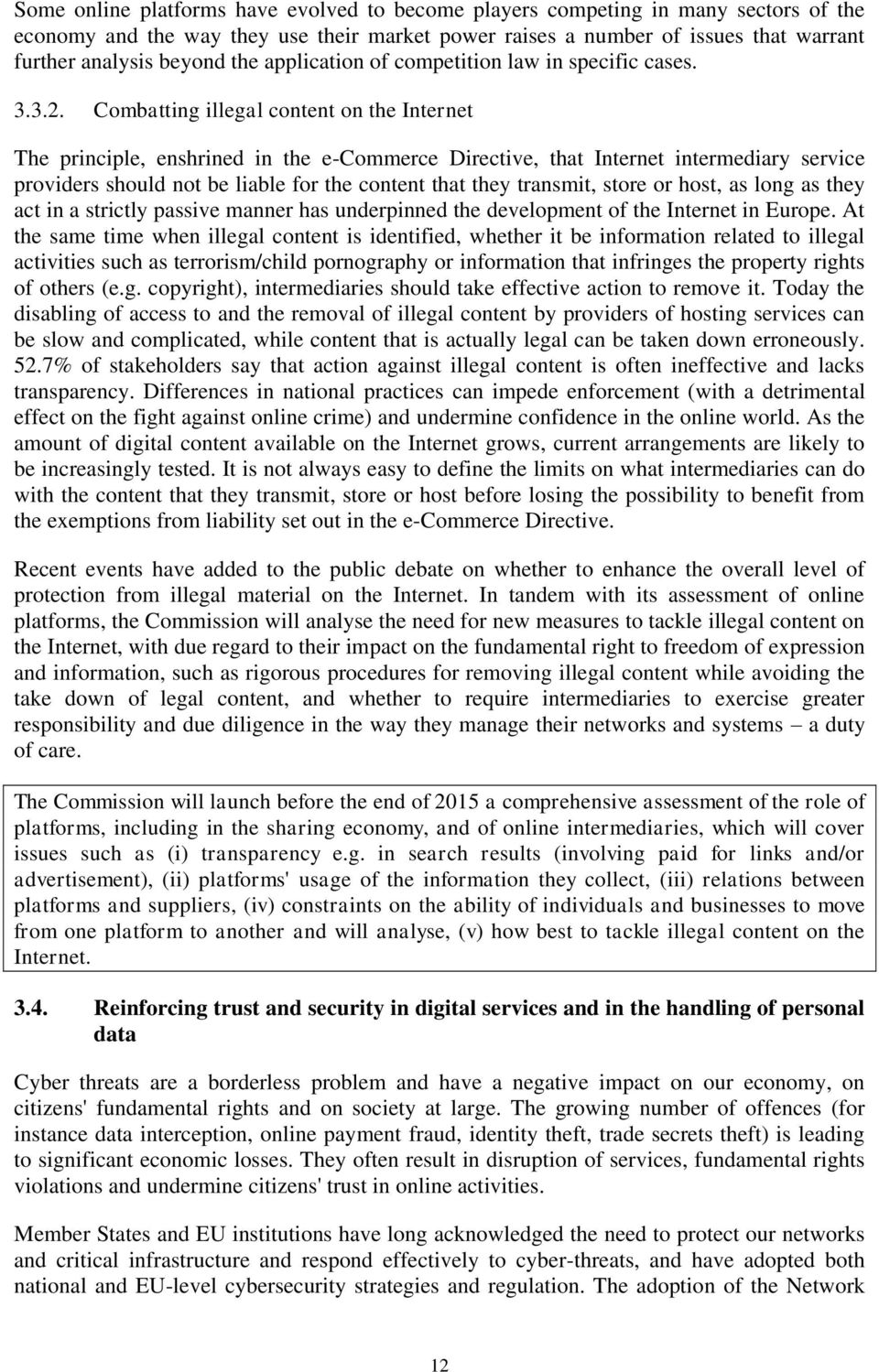 Combatting illegal content on the Internet The principle, enshrined in the e-commerce Directive, that Internet intermediary service providers should not be liable for the content that they transmit,