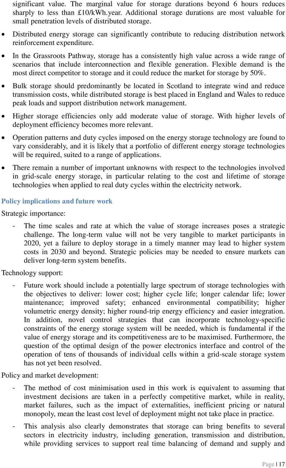 Distributed energy storage can significantly contribute to reducing distribution network reinforcement expenditure.