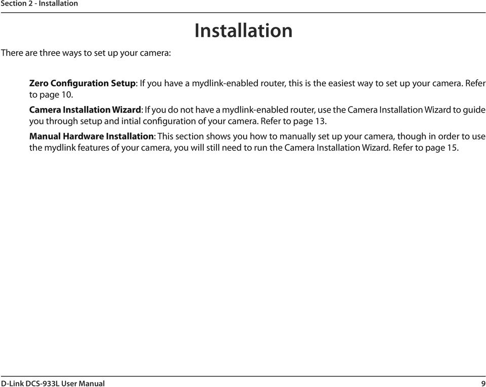 Camera Installation Wizard: If you do not have a mydlink-enabled router, use the Camera Installation Wizard to guide you through setup and intial configuration of