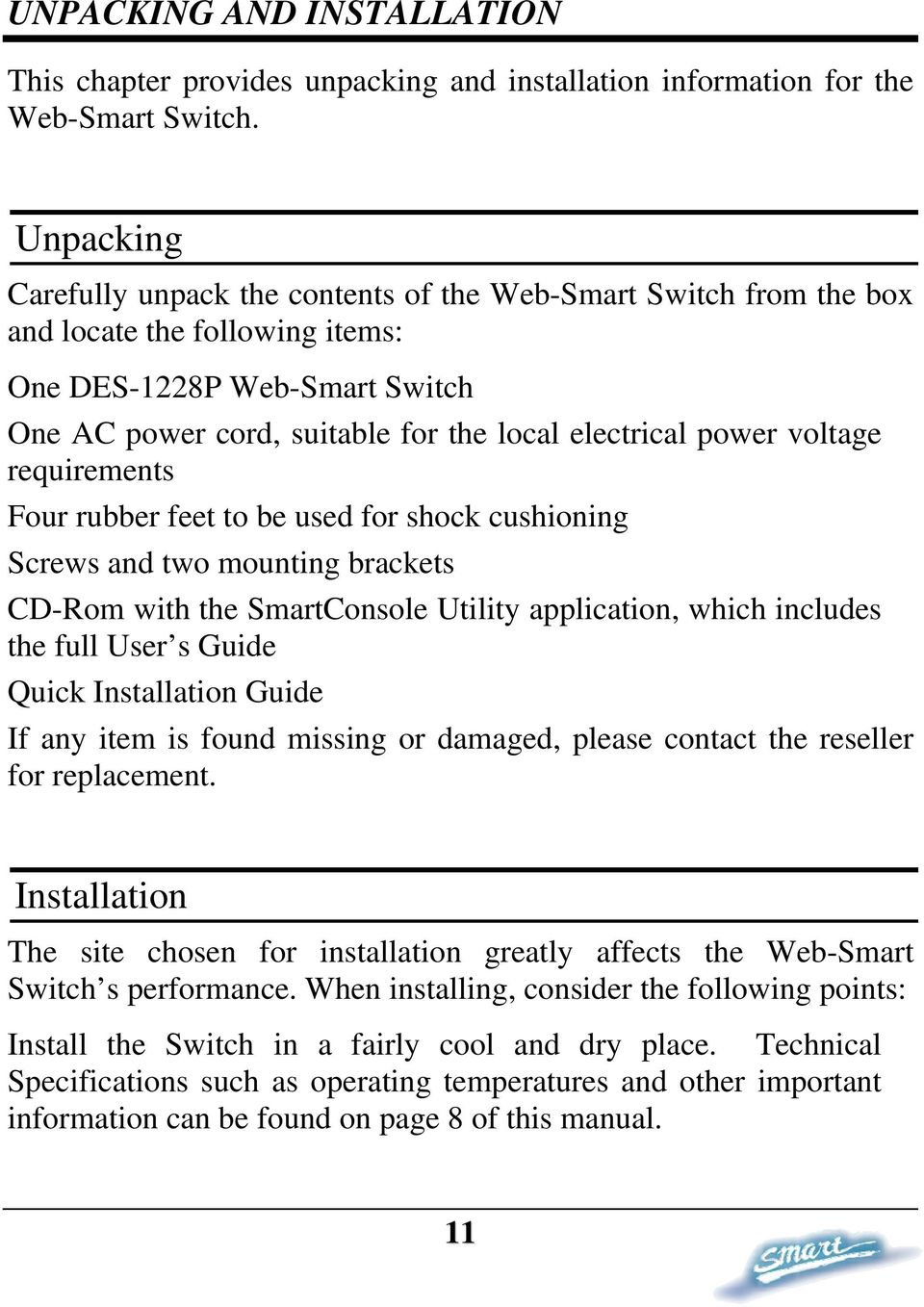voltage requirements Four rubber feet to be used for shock cushioning Screws and two mounting brackets CD-Rom with the SmartConsole Utility application, which includes the full User s Guide Quick