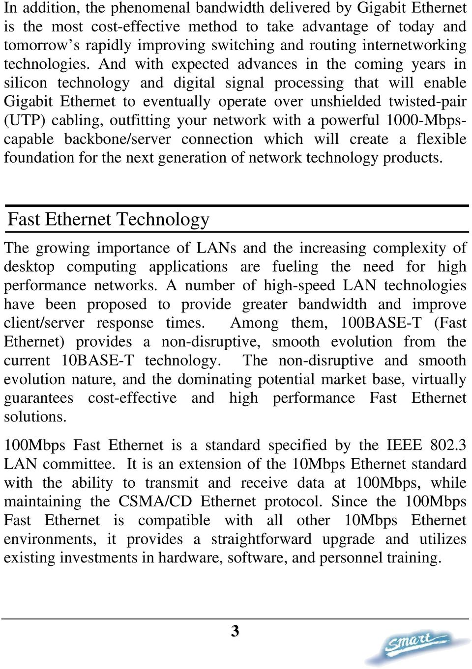 And with expected advances in the coming years in silicon technology and digital signal processing that will enable Gigabit Ethernet to eventually operate over unshielded twisted-pair (UTP) cabling,