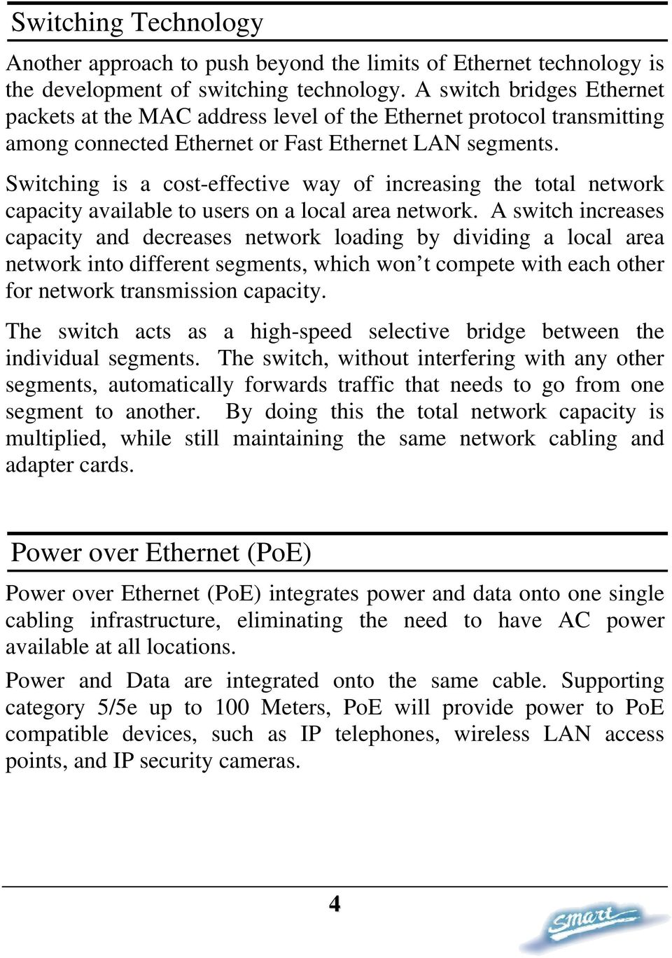 Switching is a cost-effective way of increasing the total network capacity available to users on a local area network.
