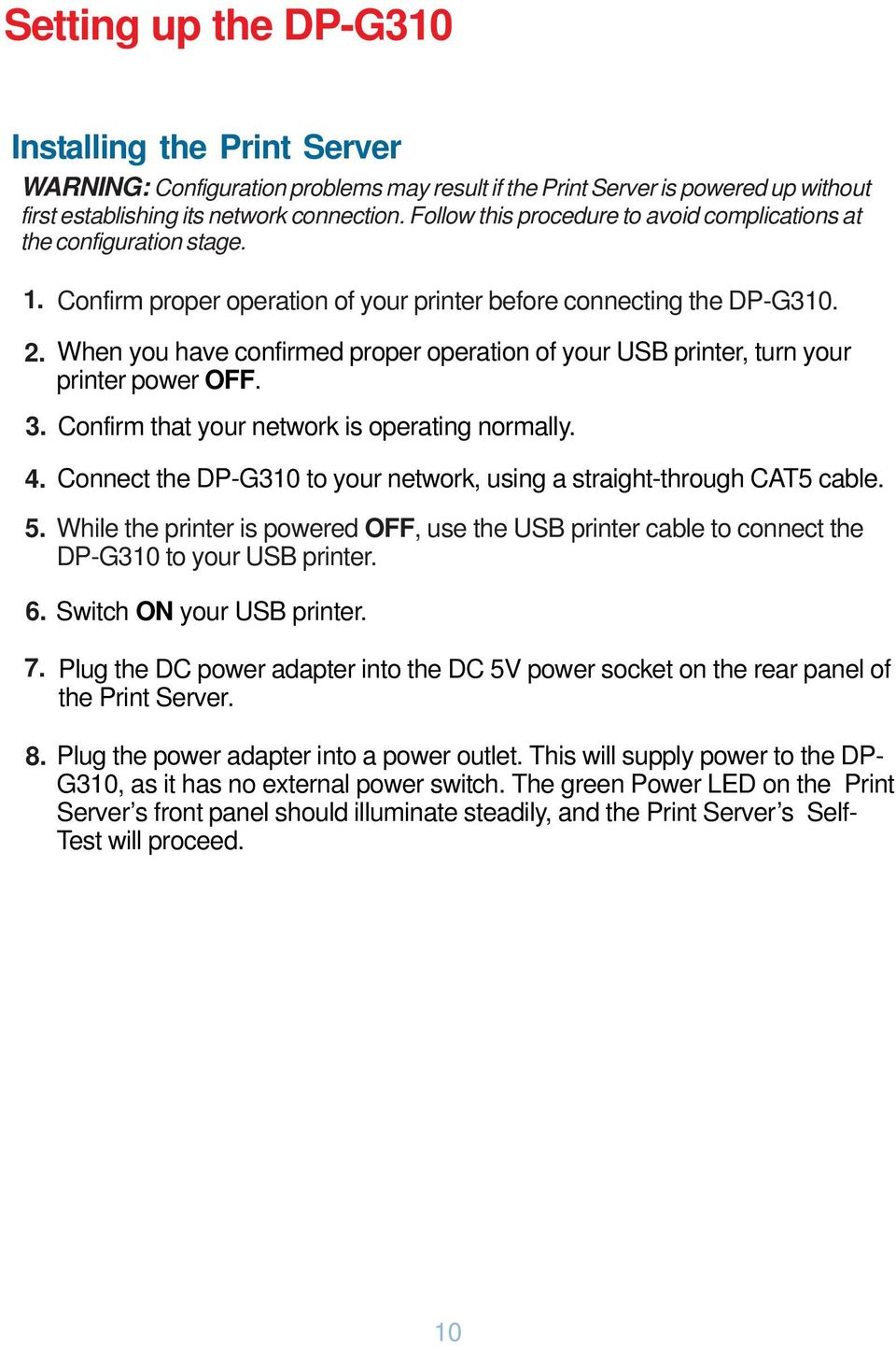 When you have confirmed proper operation of your USB printer, turn your printer power OFF. Confirm that your network is operating normally.