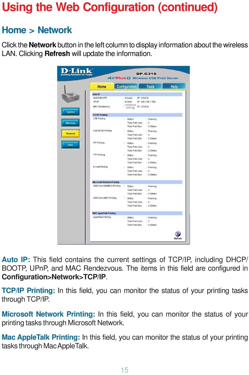 The items in this field are configured in Configuration>Network>TCP/IP. TCP/IP Printing: In this field, you can monitor the status of your printing tasks through TCP/IP.