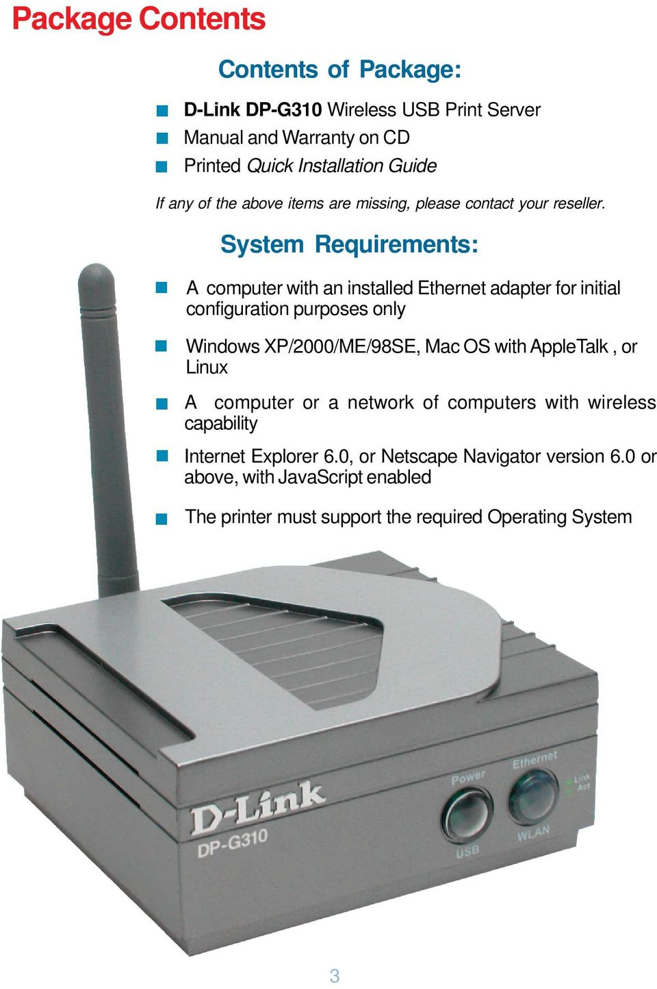 System Requirements: A computer with an installed Ethernet adapter for initial configuration purposes only Windows XP/2000/ME/98SE, Mac OS with