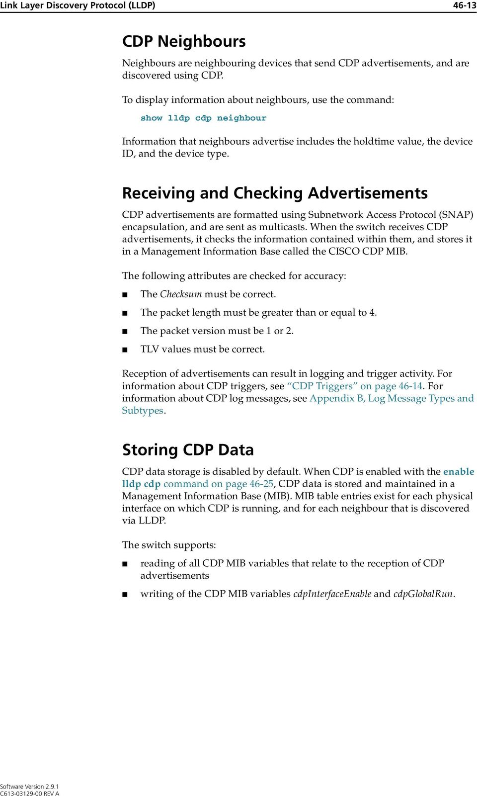 Receiving and Checking Advertisements CDP advertisements are formatted using Subnetwork Access Protocol (SNAP) encapsulation, and are sent as multicasts.