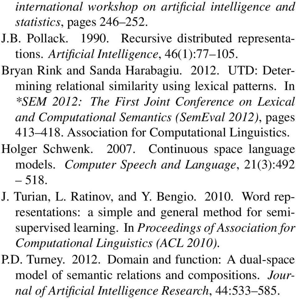 In *SEM 2012: The First Joint Conference on Lexical and Computational Semantics (SemEval 2012), pages 413 418. Association for Computational Linguistics. Holger Schwenk. 2007.
