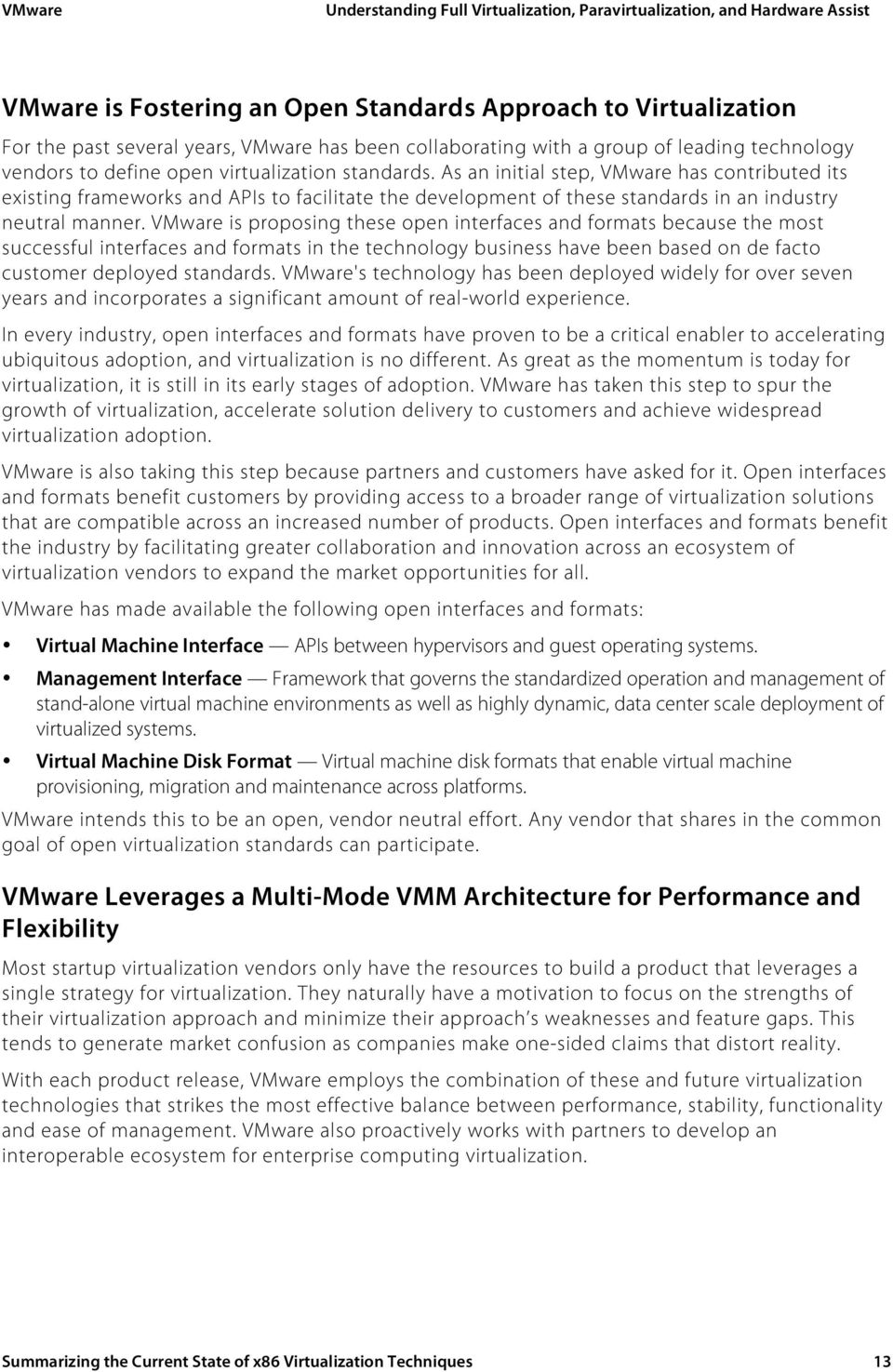 VMware is proposing these open interfaces and formats because the most successful interfaces and formats in the technology business have been based on de facto customer deployed standards.