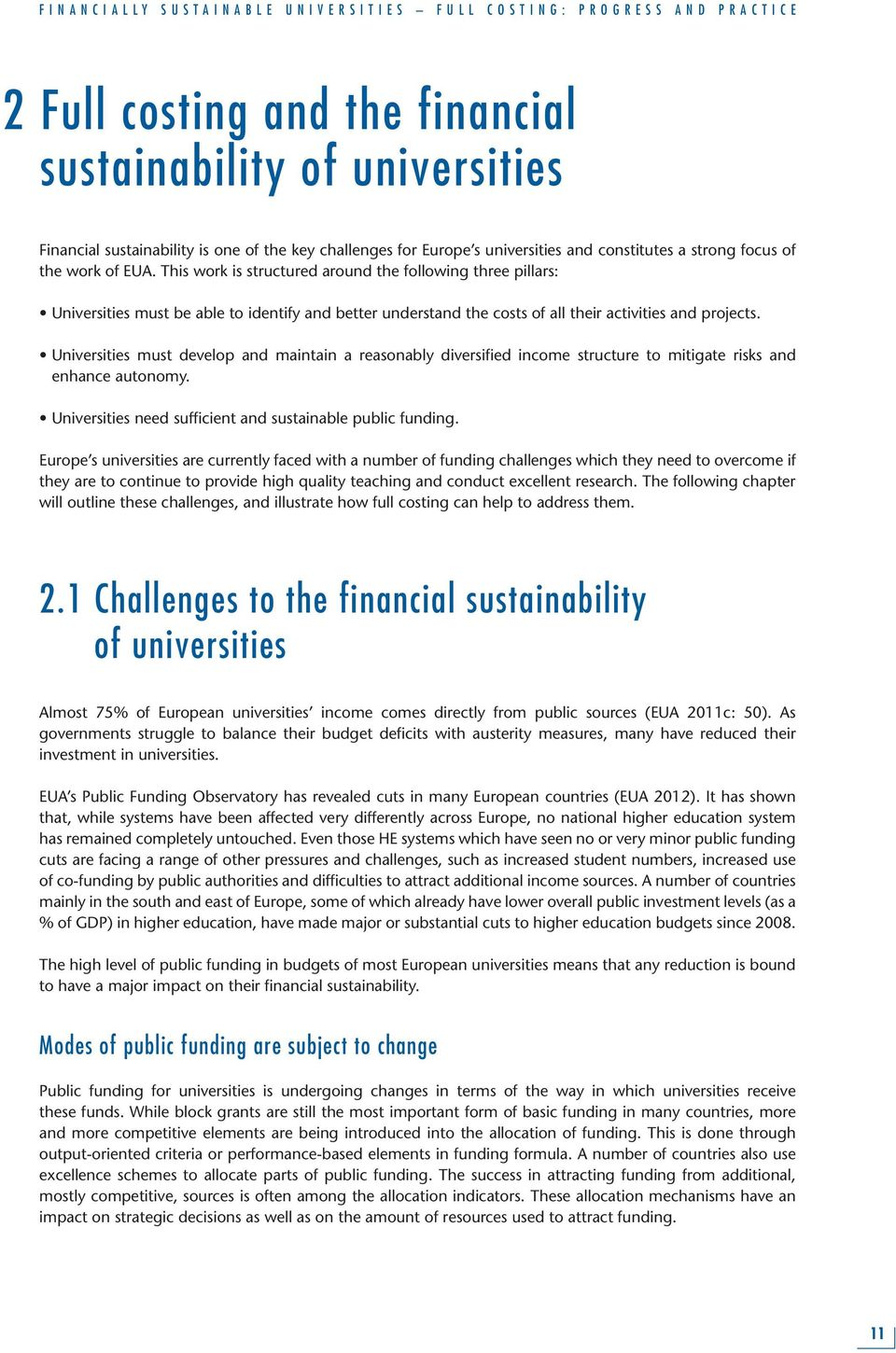 Universities must develop and maintain a reasonably diversified income structure to mitigate risks and enhance autonomy. Universities need sufficient and sustainable public funding.