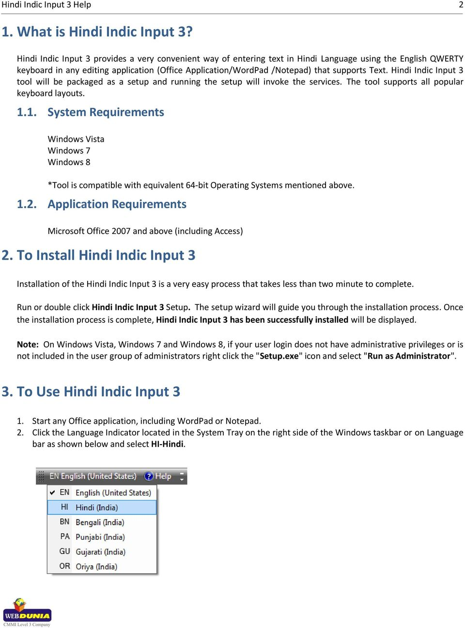 Text. Hindi Indic Input 3 tool will be packaged as a setup and running the setup will invoke the services. The tool supports all popular keyboard layouts. 1.