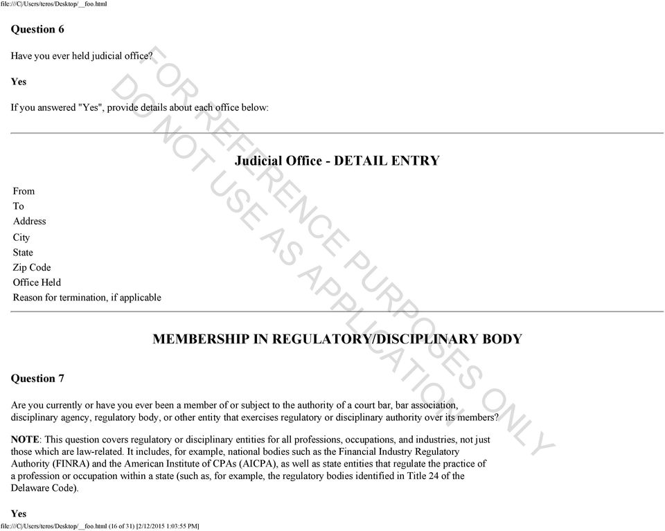 Judicial Office - DETAIL ENTRY APPLICATION PURPOSES MEMBERSHIP IN REGULATORY/DISCIPLINARY BODY Question 7 Are you currently or have you ever been a member of or subject to the authority of a court