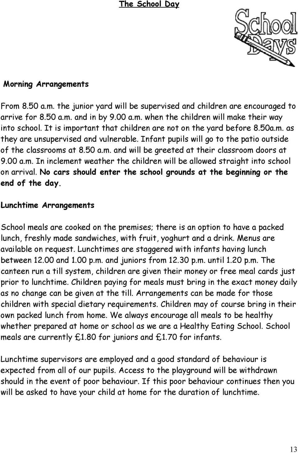 a.m. In inclement weather the children will be allowed straight into school on arrival. No cars should enter the school grounds at the beginning or the end of the day.
