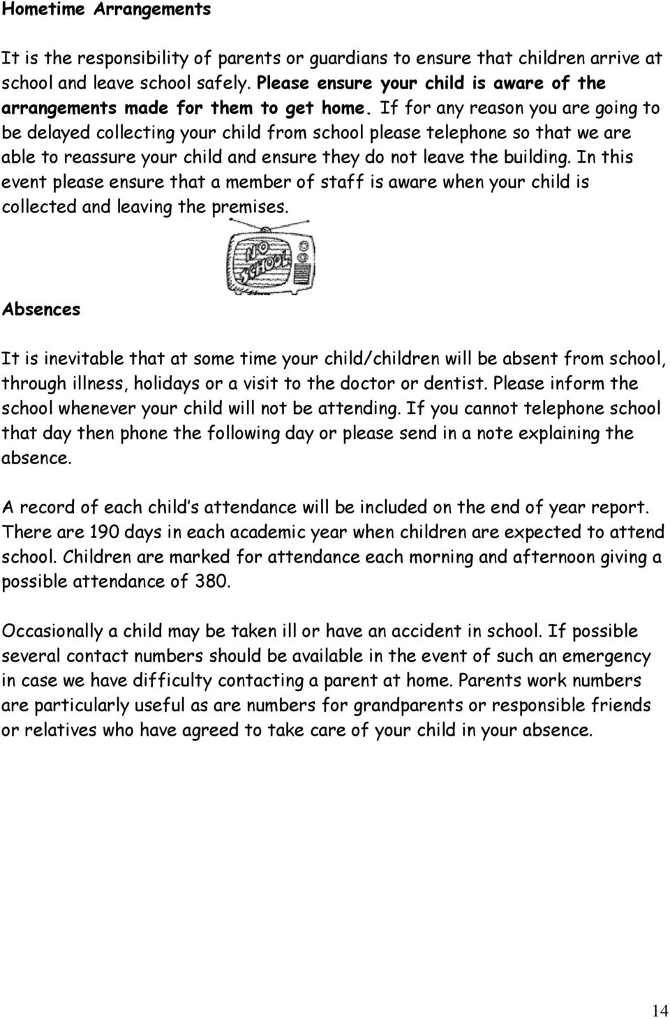 If for any reason you are going to be delayed collecting your child from school please telephone so that we are able to reassure your child and ensure they do not leave the building.