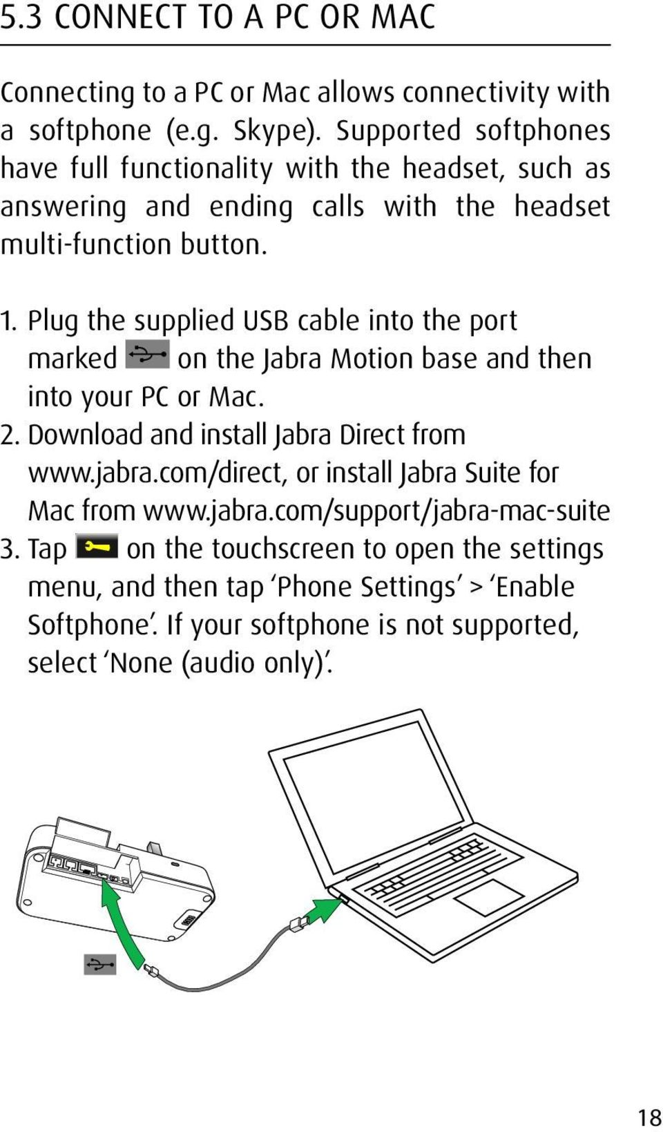 Plug the supplied USB cable into the port marked on the Jabra Motion base and then into your PC or Mac. 2. Download and install Jabra Direct from www.jabra.