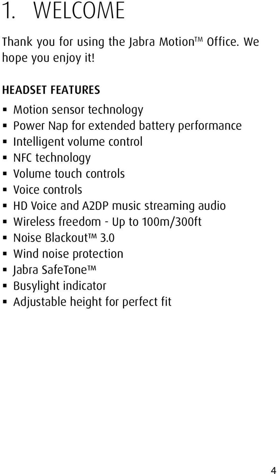 control NFC technology Volume touch controls Voice controls HD Voice and A2DP music streaming audio
