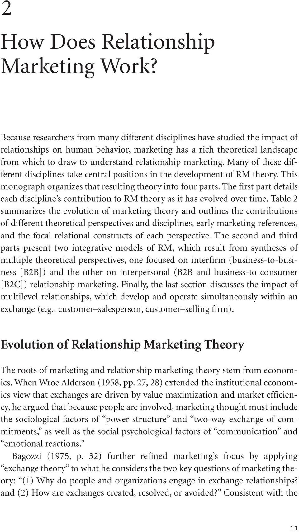 relationship marketing. Many of these different disciplines take central positions in the development of RM theory. This monograph organizes that resulting theory into four parts.
