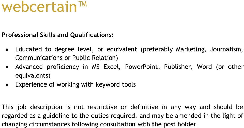 Experience of working with keyword tools This job description is not restrictive or definitive in any way and should be