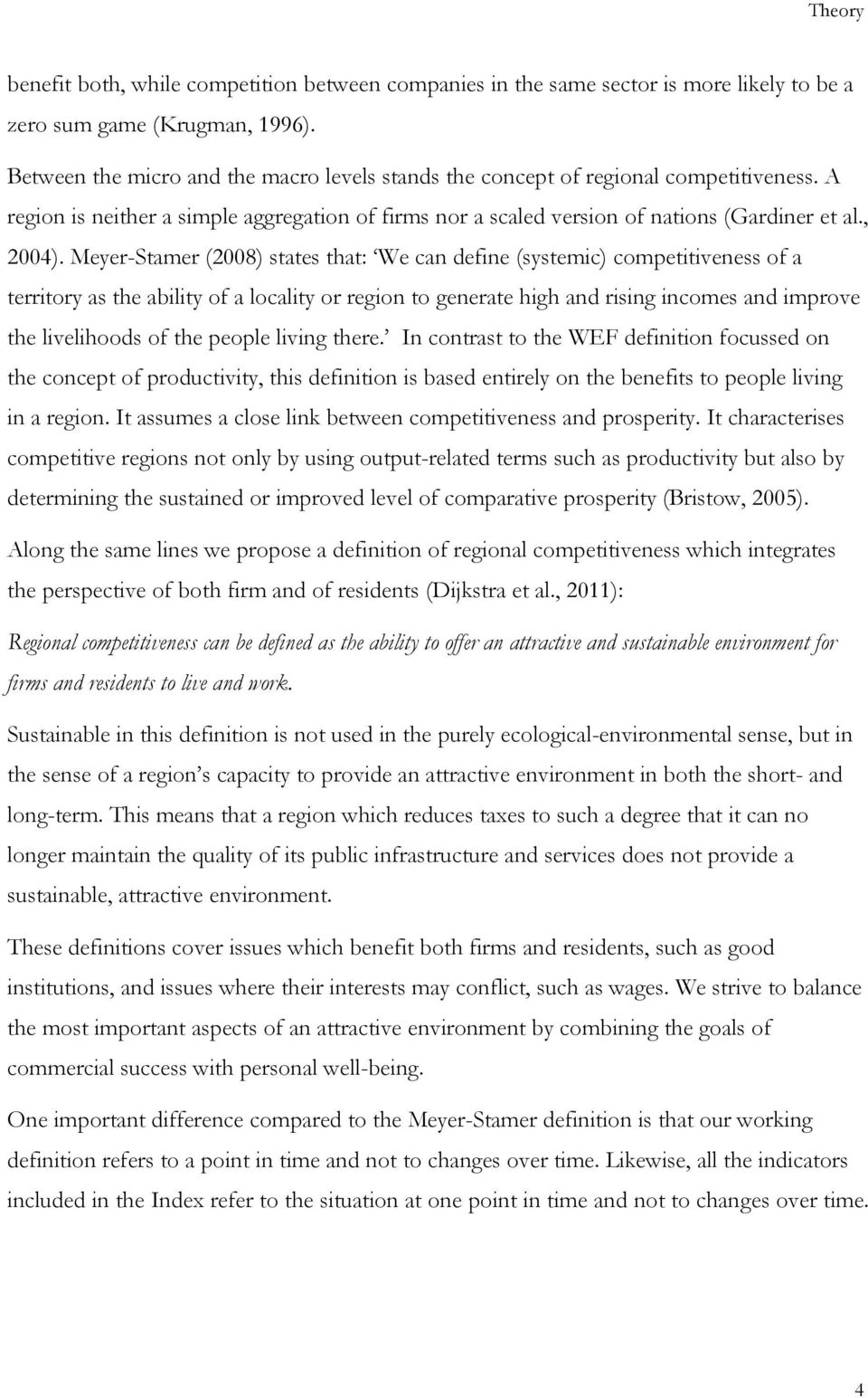 Meyer-Stamer (2008) states that: We can define (systemic) competitiveness of a territory as the ability of a locality or region to generate high and rising incomes and improve the livelihoods of the