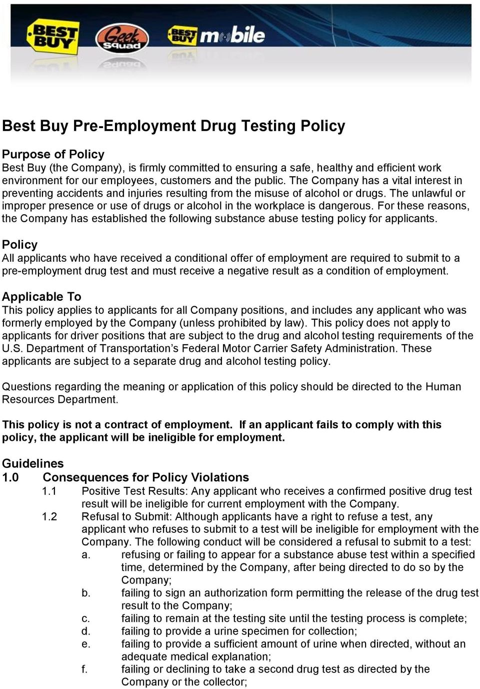 The unlawful or improper presence or use of drugs or alcohol in the workplace is dangerous. For these reasons, the Company has established the following substance abuse testing policy for applicants.