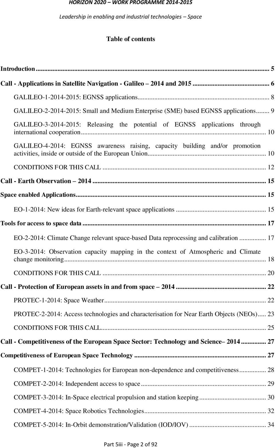 .. 10 GALILEO-4-2014: EGNSS awareness raising, capacity building and/or promotion activities, inside or outside of the European Union... 10 CONDITIONS FOR THIS CALL... 12 Call - Earth Observation 2014.