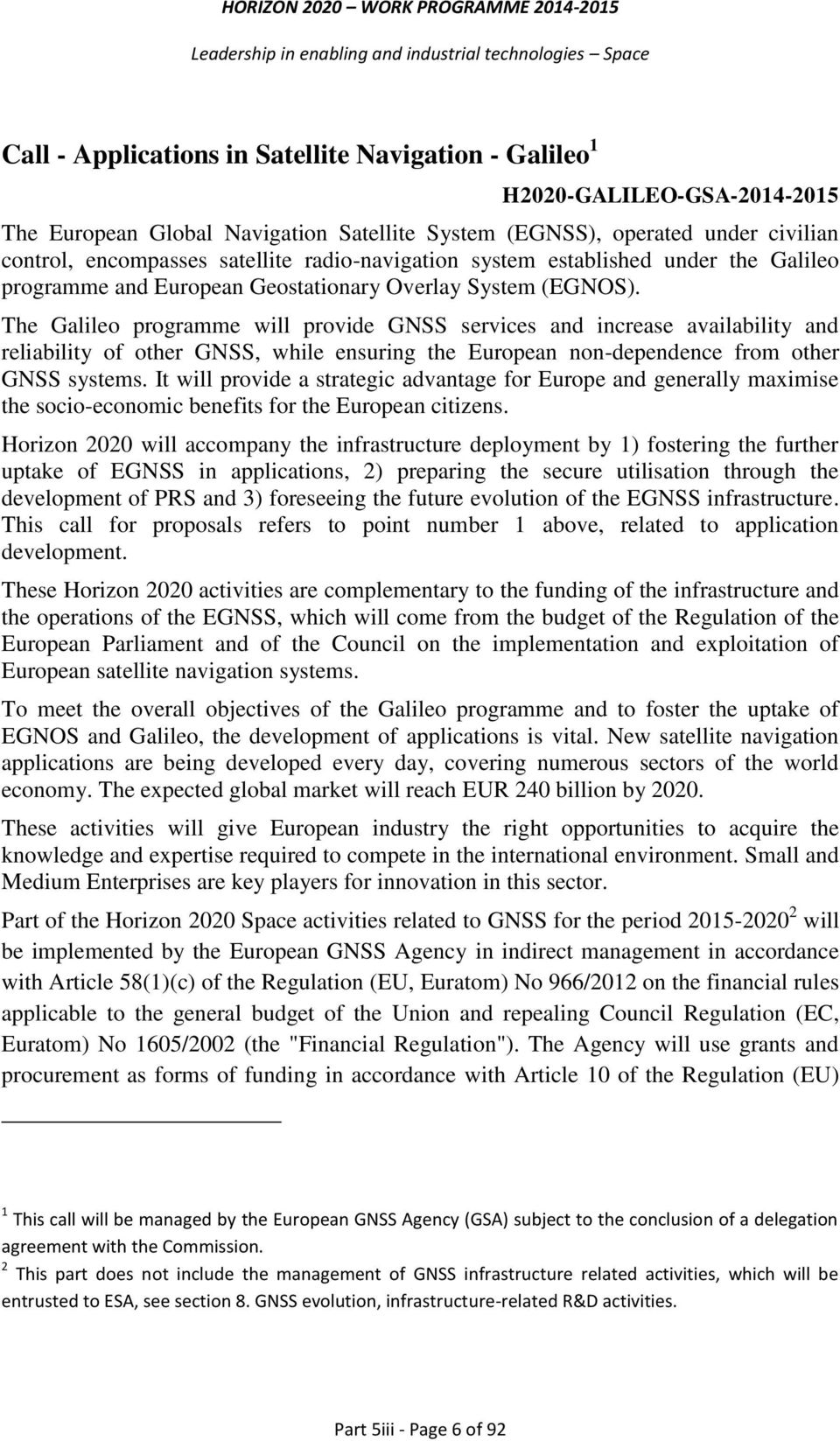 The Galileo programme will provide GNSS services and increase availability and reliability of other GNSS, while ensuring the European non-dependence from other GNSS systems.