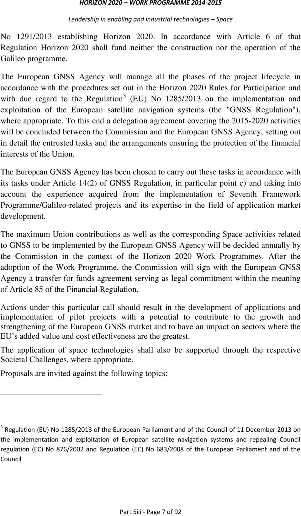 "Regulation 3 (EU) No 1285/2013 on the implementation and exploitation of the European satellite navigation systems (the ""GNSS Regulation""), where appropriate."