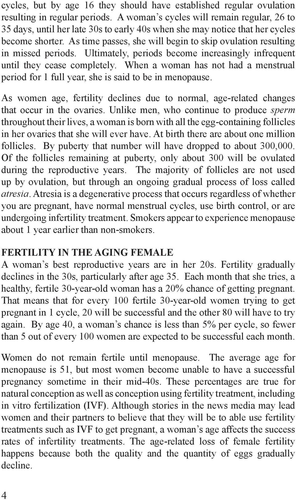As time passes, she will begin to skip ovulation resulting in missed periods. Ultimately, periods become increasingly infrequent until they cease completely.