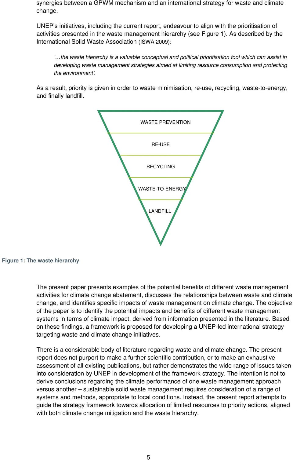 As described by the International Solid Waste Association (ISWA 2009): the waste hierarchy is a valuable conceptual and political prioritisation tool which can assist in developing waste management
