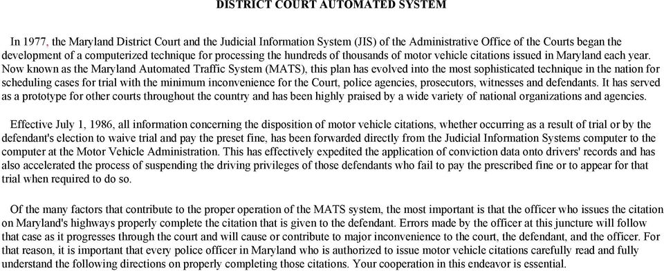 Now known as the Maryland Automated Traffic System (MATS), this plan has evolved into the most sophisticated technique in the nation for scheduling cases for trial with the minimum inconvenience for