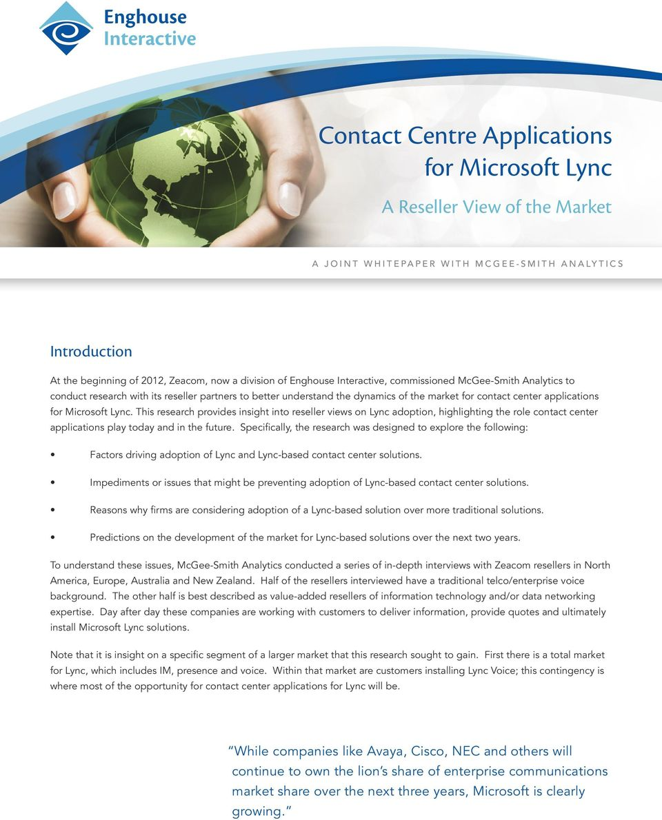 This research provides insight into reseller views on Lync adoption, highlighting the role contact center applications play today and in the future.