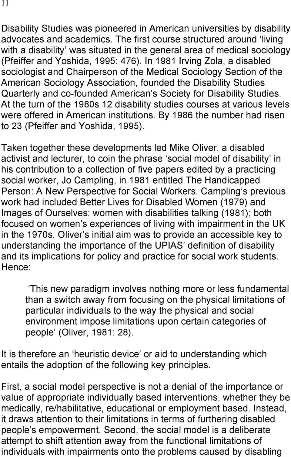 In 1981 Irving Zola, a disabled sociologist and Chairperson of the Medical Sociology Section of the American Sociology Association, founded the Disability Studies Quarterly and co-founded American s