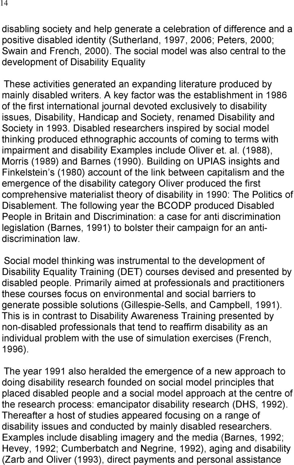 A key factor was the establishment in 1986 of the first international journal devoted exclusively to disability issues, Disability, Handicap and Society, renamed Disability and Society in 1993.