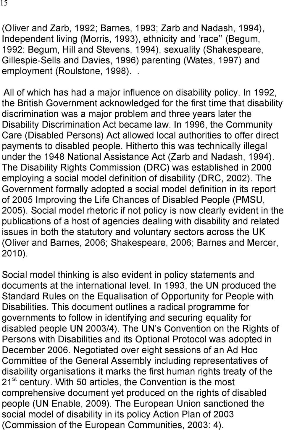 In 1992, the British Government acknowledged for the first time that disability discrimination was a major problem and three years later the Disability Discrimination Act became law.