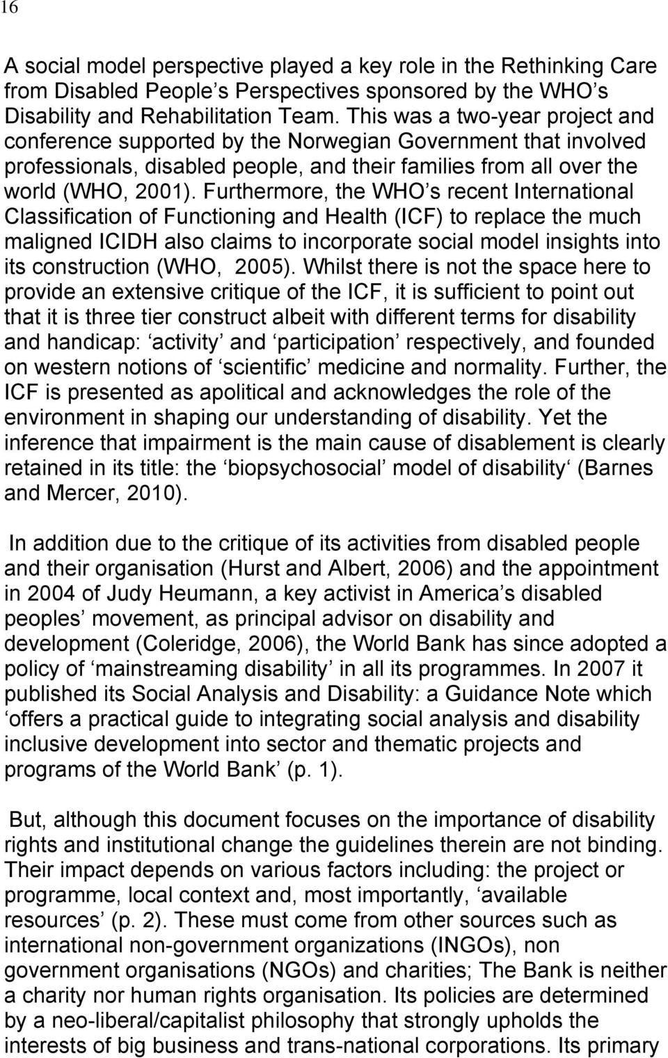 Furthermore, the WHO s recent International Classification of Functioning and Health (ICF) to replace the much maligned ICIDH also claims to incorporate social model insights into its construction