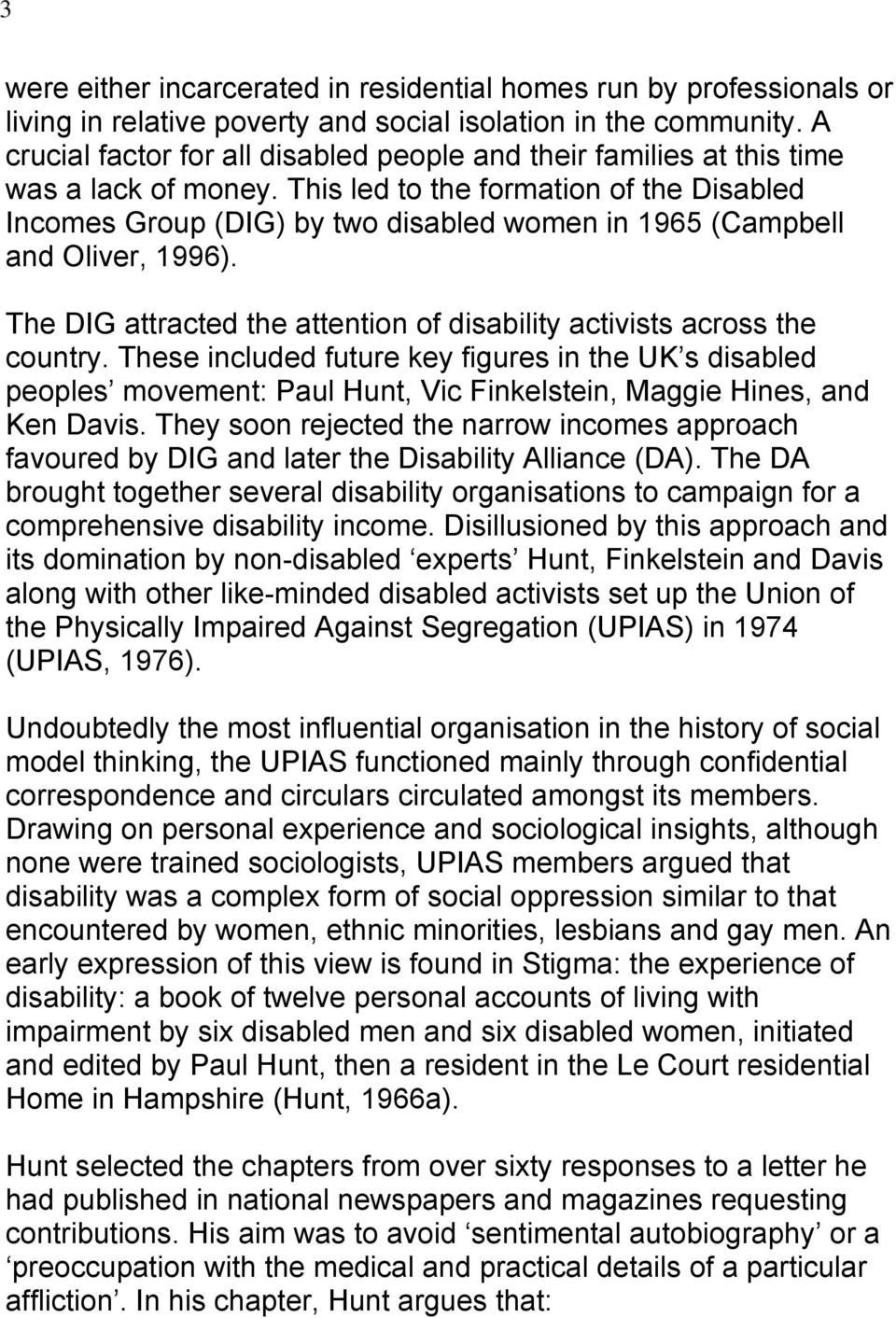 This led to the formation of the Disabled Incomes Group (DIG) by two disabled women in 1965 (Campbell and Oliver, 1996). The DIG attracted the attention of disability activists across the country.