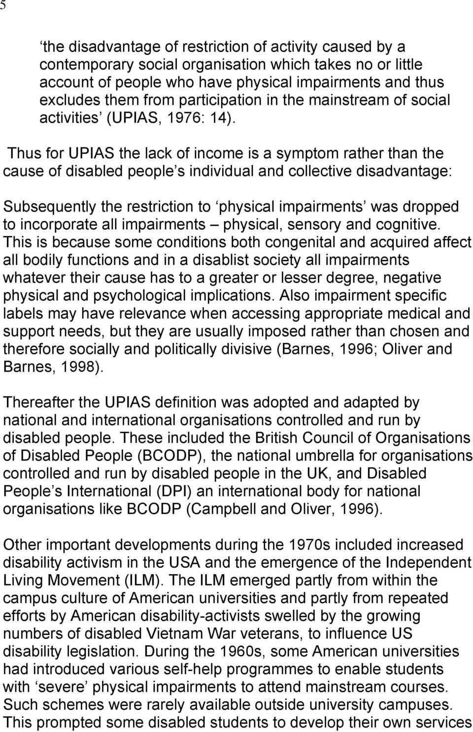 Thus for UPIAS the lack of income is a symptom rather than the cause of disabled people s individual and collective disadvantage: Subsequently the restriction to physical impairments was dropped to
