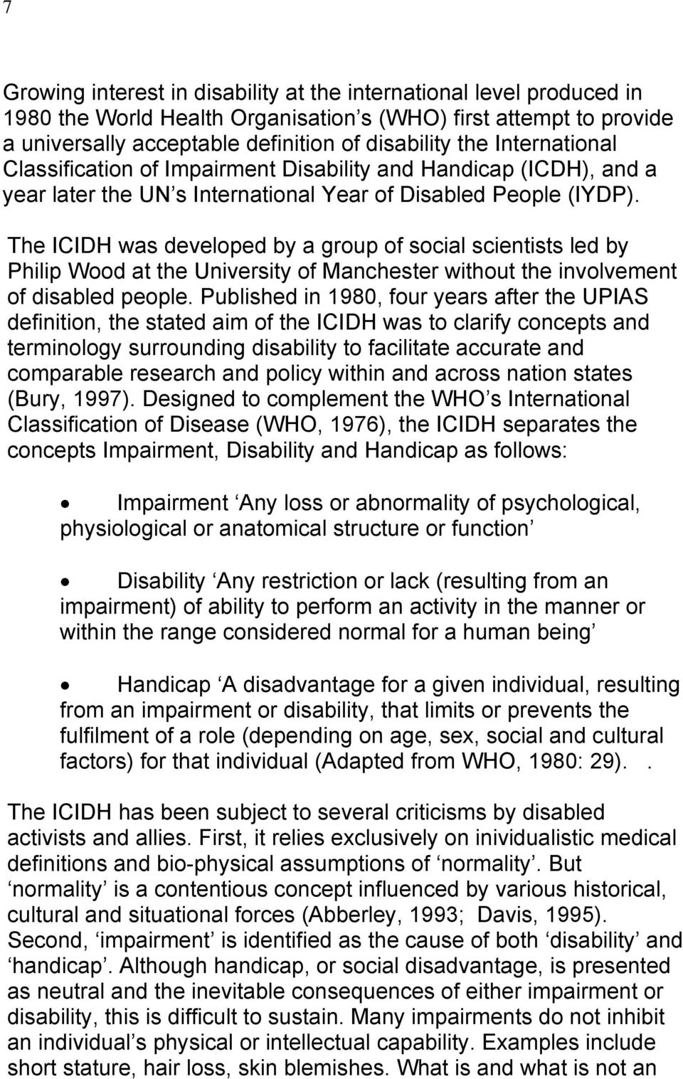 The ICIDH was developed by a group of social scientists led by Philip Wood at the University of Manchester without the involvement of disabled people.
