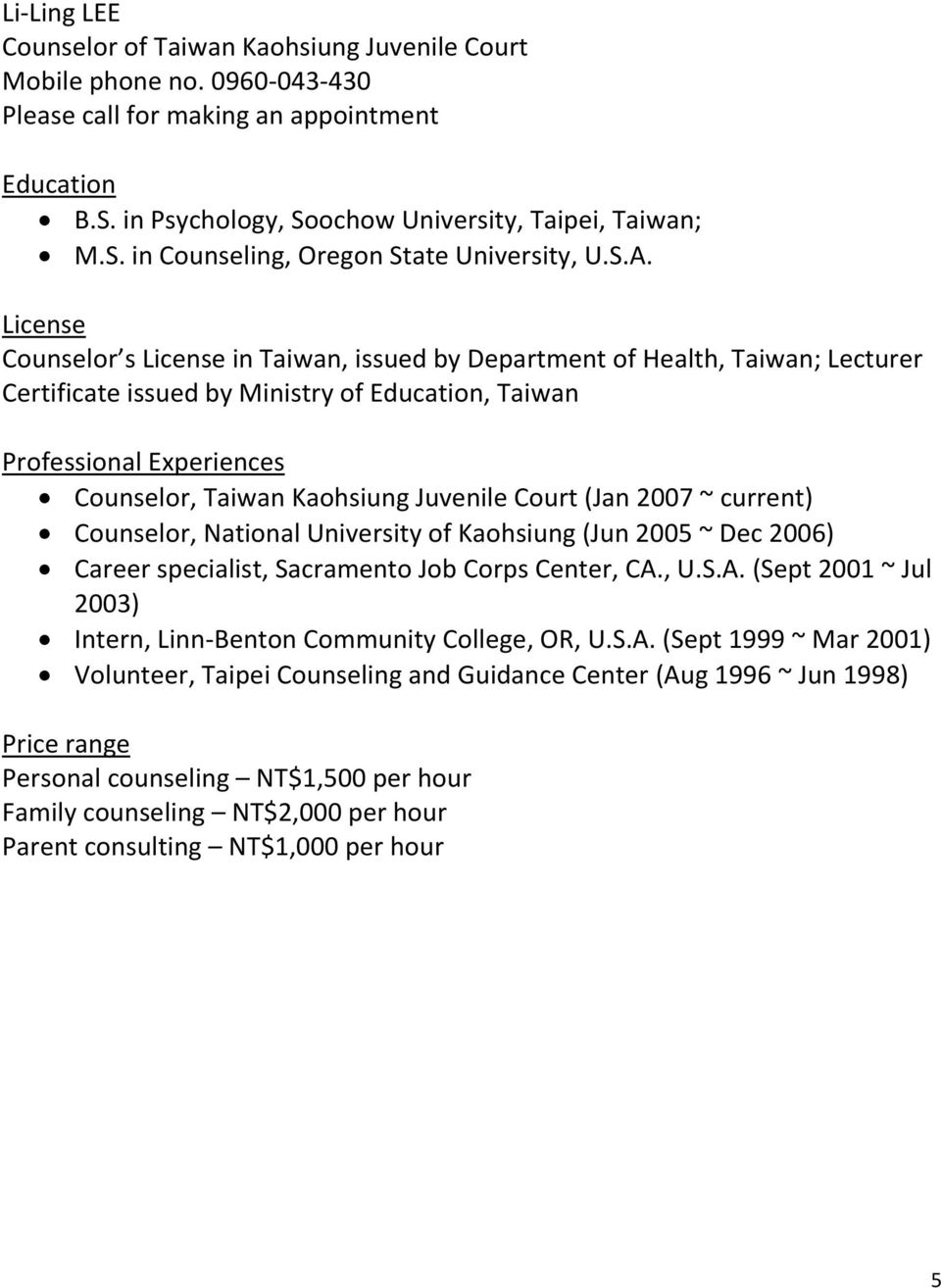 National University of Kaohsiung (Jun 2005 ~ Dec 2006) Career specialist, Sacramento Job Corps Center, CA.