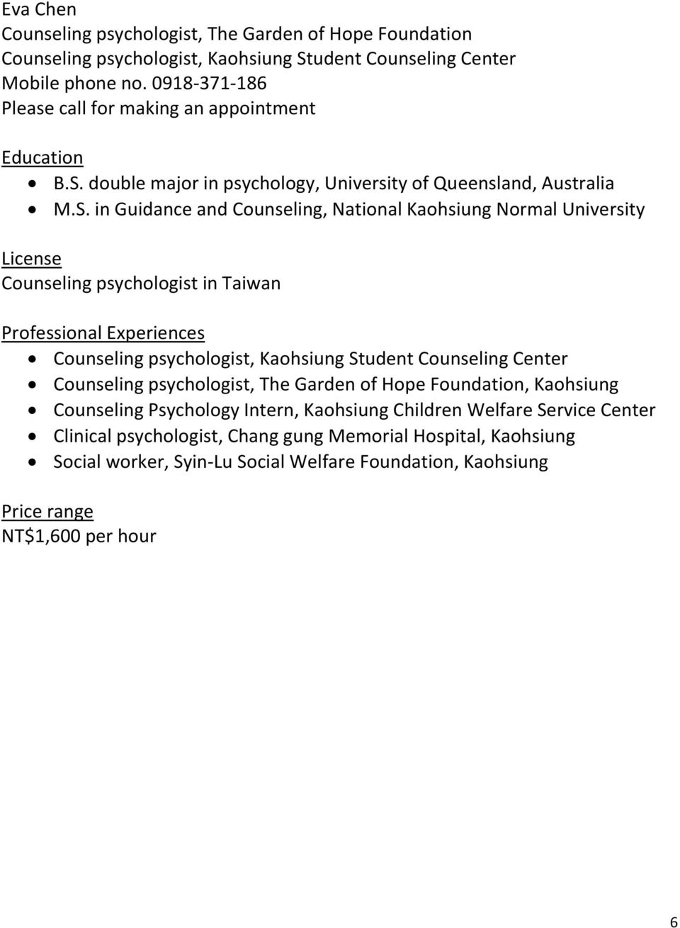 double major in psychology, University of Queensland, Australia M.S.